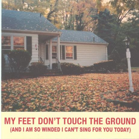 My Feet Don't Touch The Ground (And I'm So Winded I Can't Sing For You Today) [Reissue]