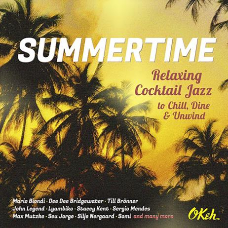 Summertime: Relaxing Cocktail Jazz To Chill, Dine And Unwind